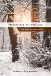 Maimonides on Teshuvah: The Ways of Repentance by Henry M. Abramson