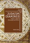 Judaism Examined: Essays in Jewish Philosophy and Ethics by Moshe M. Sokol
