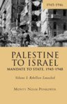 Palestine to Israel: Mandate to State, 1945-1948, Volume I: Rebellion Launched, 1945-1946 by Monty Noam Penkower